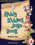 Giddy Kiddies Joke Book: Volume Two ebook by Mike Buehner