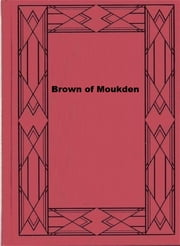 Brown of Moukden - A Story of the Russo-Japanese War ebook by Herbert Strang