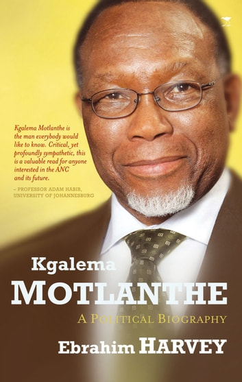 Kgalema Motlanthe - A Political Biography ebook by Ebrahim Harvey
