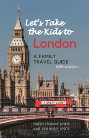 Let's Take the Kids to London - A Family Travel Guide ebook by David Stewart White,Deb Hosey White