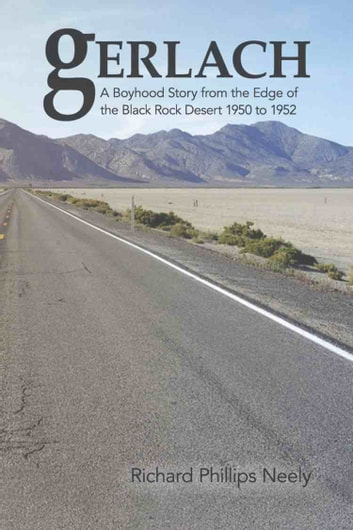 Gerlach - Boyhood Story from the Edge of the Black Rock Desert 1950 to 1952 ebook by Richard Phillips Neely