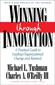 Winning Through Innovation - A Practical Guide to Leading Organizational Change and Renewal ebook by Michael L. Tushman,Charles A. O'Reilly