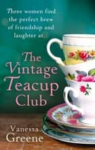 The Vintage Teacup Club ebook by Vanessa Greene