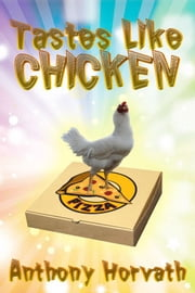 Tastes Like Chicken ebook by Anthony Horvath