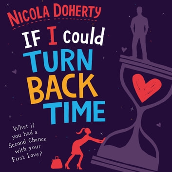 If I Could Turn Back Time: the laugh-out-loud love story of the year! audiobook by Nicola Doherty