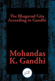 The Bhagavad Gita According to Gandhi - With Linked Table of Contents ebook by Mohandas K. Gandhi