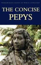 The Concise Pepys ebook by Samuel Pepys, Stuart Sim, Tom Griffith