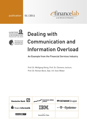 Dealing with Communication and Information Overload - An Example from the Financial Services Industry ebook by Wolfgang König,Clemens Jochum,Roman Beck,Sven Weber