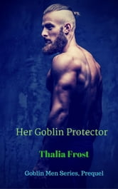 Her Goblin Protector: Prequel ebook by Thalia Frost
