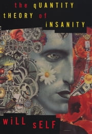 The Quantity Theory of Insanity ebook by Will Self
