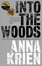 Into the Woods - The Battle for Tasmania's Forests ebook by Anna Krien