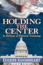 Holding the Center ebook by Eugene Goodheart