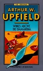 Wings Above the Diamantina - An Inspector Bonaparte Mystery #3 featuring Bony, the first Aboriginal detective ebook by Arthur W. Upfield