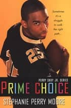 Prime Choice (Perry Skky Jr. Series 1) eBook by Stephanie Perry Moore