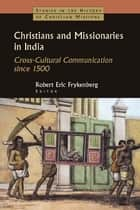 Christians and Missionaries in India ebook by Robert Eric Frykenberg