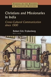 Christians and Missionaries in India - Cross-Cultural Communication since 1500 ebook by