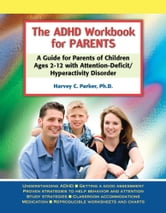 The ADHD Workbook for Parents - A Guide for Parents of Children Ages 2-12 with Attention-Deficit/Hyperactivity Disorder ebook by Harvey C. Parker, PhD