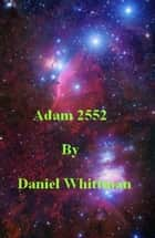 Adam 2552 ebook by Daniel Whittman