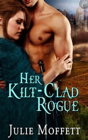 Her Kilt-Clad Rogue ebook by Julie Moffett