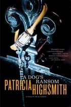 A Dog's Ransom ebook by Patricia Highsmith