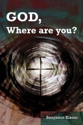 God, Where Are You? ebook by Benjamin Kisoni