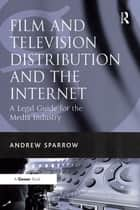 Film and Television Distribution and the Internet ebook by Andrew Sparrow