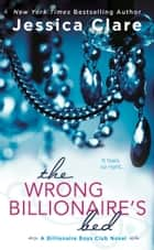 The Wrong Billionaire's Bed ebook by Jessica Clare