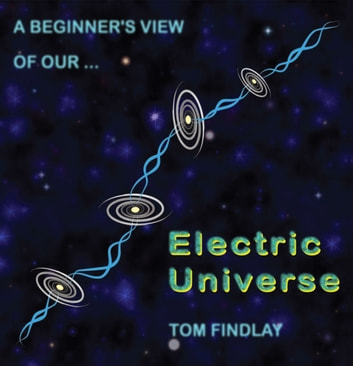A Beginner's View of Our Electric Universe ebook by Tom Findlay