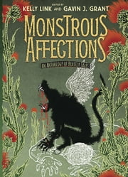 Monstrous Affections - An Anthology of Beastly Tales ebook by Kelly Link, Gavin J. Grant, Kelly Link,...