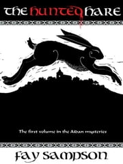 The Hunted Hare - The first volume in the Aidan mysteries ebook by Fay Sampson