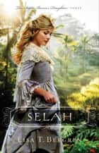 Selah (The Sugar Baron's Daughters Book #3) ebook by Lisa T. Bergren