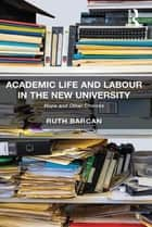 Academic Life and Labour in the New University ebook by Ruth Barcan