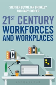 21st Century Workforces and Workplaces ebook by Stephen Bevan, Ian Brinkley, Sir Cary Cooper,...