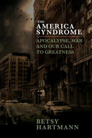 The America Syndrome - Apocalypse and the Anxieties of Empire ebook by Betsy Hartmann