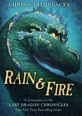 Rain & Fire: A Companion to the Last Dragon Chronicles ebook by Chris d'Lacey,Jay d'Lacey