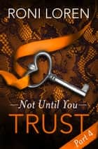 Trust: Not Until You, Part 4 ebook by Roni Loren