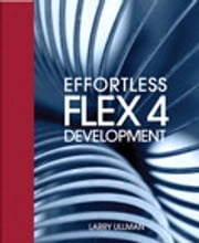 Effortless Flex 4 Development ebook by Larry Ullman