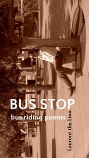 Bus Stop - bus riding poems ebook by Laurent the Lion