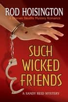 Such Wicked Friends A Women Sleuths Mystery Romance (Sandy Reid Mystery Series #3) ebook by Rod Hoisington
