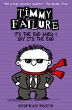 Timmy Failure: It's the End When I Say It's the End ebook by Stephan Pastis, Stephan Pastis