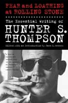 Fear and Loathing at Rolling Stone - The Essential Writing of Hunter S. Thompson ebook by Hunter S. Thompson, Jann Wenner
