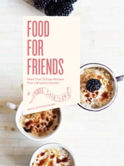 Food For Friends - More Than 75 Easy Recipes from a Brooklyn Kitchen ebook by Linnea Johansson,Gun Penhoat