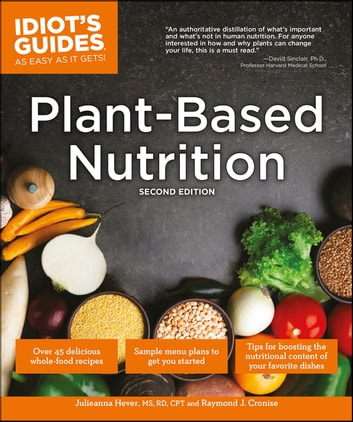 Plant-Based Nutrition, 2E ebook by Julieanna Hever MS, RD, CPT,Raymond J. Cronise