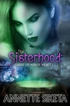 The Sisterhood: Curse of Abbot Hewitt ebook by Annette Siketa