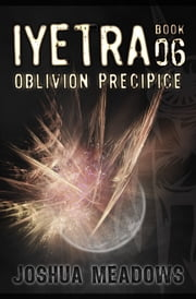 Iyetra - Book 06: Oblivion Precipice ebook by Joshua Meadows