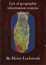 List of geographic information systems software ebook by Henry Lockworth,Eliza Chairwood,Bradley Smith