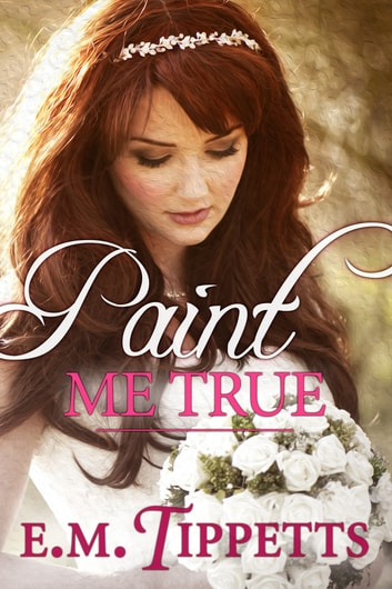 Paint Me True ebook by E.M. Tippetts