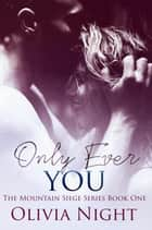 Only Ever You - The Mountain Siege Series ebook by Olivia Night