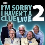 I'm Sorry I Haven't A Clue Live: Volume 2 audiobook by BBC, Iain Pattinson