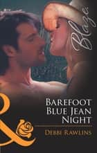 Barefoot Blue Jean Night (Mills & Boon Blaze) (Made in Montana, Book 1) ebook by Debbi Rawlins